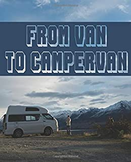 From Van to Camper van: A guided self build journal to record your story as you convert your van to a tiny home on wheels