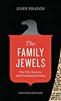 The Family Jewels: The CIA, Secrecy, and Presidential Power (Discovering America)