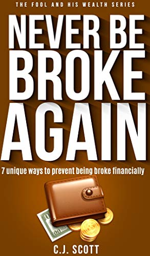 Never Be Broke Again: 7 Unique Ways To Prevent Being Broke Financially (The Fool & His Wealth Series Book 2)