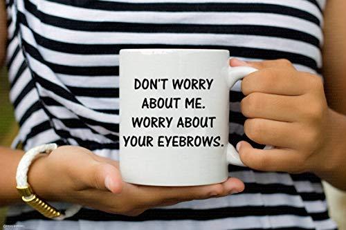 ArthuereBack Maak je geen zorgen om je wenkbrauwen grappig koffiekopje schaal.