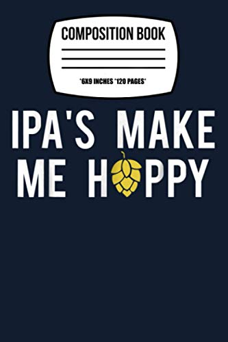 Composition Notebook: Beer Lovers Ipa's Make Me Hoppy Graphic 120 Wide Lined Pages - 6' x 9' - Planner, Journal, College Ruled Notebook, Diary for Women, Men, Teens, and Children