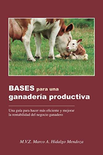 BASES para una ganadería productiva: Una guía para hacer más eficiente y mejorar la rentabilidad del negocio ganadero