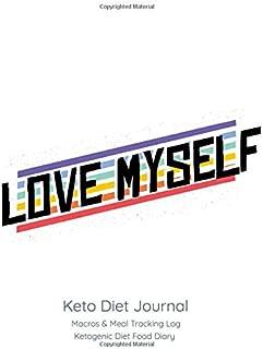 Love Myself, Keto Diet Journal: Macros & Meal Tracking Log, Ketogenic Diet Food Diary