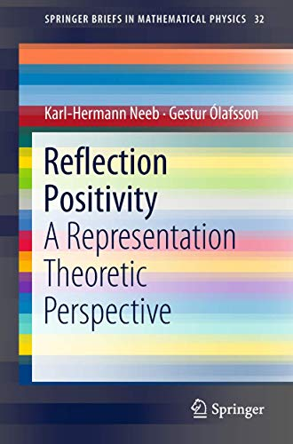 Reflection Positivity: A Representation Theoretic Perspective (SpringerBriefs in Mathematical Physics, Band 32)