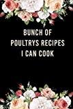 Bunch of Poultrys Recipes I Can Cook: Keepsake Blank Recipe Book, Poultrys Recipes, Cute Personalized Cookbook Journal and Organiser to write In, ... Graduation Birthday family Gift, floral Cover