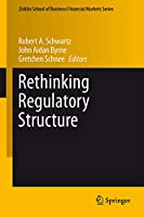 Rethinking Regulatory Structure (Zicklin School of Business Financial Markets Series (10))