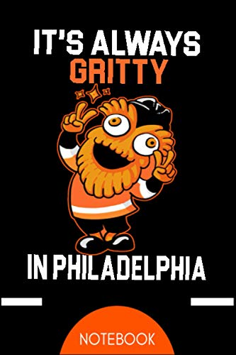 it's always gritty in philadelphia Notebook: / Journal for philadelphia Flyers Hockey Mascot Gritty fans : Gift ideas for Flyers lovers : Blank with gray lines 120 pages 6x9 inches in Size.