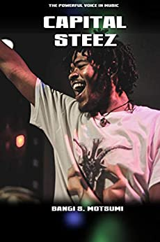 Capital STEEZ : The Powerful Voice In Music by [Bangi Samuel Motsumi, Bangi Motsumi]