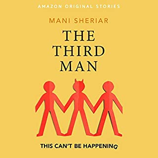 The Third Man     This Can't Be Happening Collection              By:                                                                                                                                 Mani Sheriar                               Narrated by:                                                                                                                                 Mani Sheriar                      Length: 56 mins     202 ratings     Overall 4.3