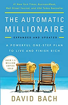The Automatic Millionaire Expanded and Updated  A Powerful One-Step Plan to Live and Finish Rich