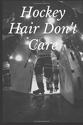 Hockey Hair Don't Care: Notebook For Ice Hockey And Tough Sports Lover,Dot Grid Journal, Diary, Notebook, 6x9 inches with 120 Pages