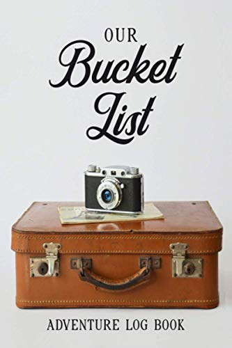Our Bucket List: Adventure Notebook for Couples - Dream Together and Build a Future Together - Create a Custom Checklist of What You Want to ... You Do! - Vintage Suitcase and Camera Cover