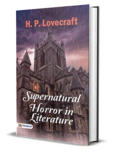 Supernatural Horror in Literature : H. P. Lovecraft's Best Classic Horror Thrillers (The Best Classic Horror Novels of All Time) (English Edition)