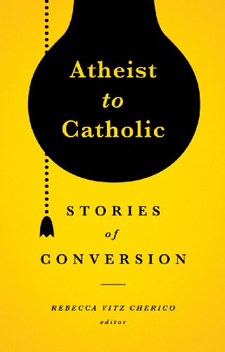 Atheist to Catholic: 11 Stories of Conversion - Kindle edition by Cherico, Rebecca V.. Religion & Spirituality Kindle eBooks @ Amazon.com.