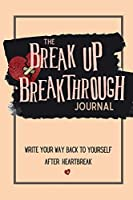 The Breakup Breakthrough Journal: Write your way back to yourself after heartbreak