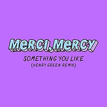Something You Like (Henry Green Remix)
