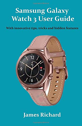 Samsung Galaxy Watch 3 User Guide: With innovative tips, tricks and hidden features