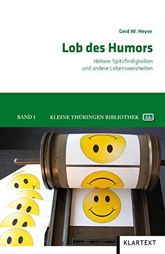 Lob des Humors: Heitere Spitzfindigkeiten und andere Lebensweisheiten (Kleine Thüringen Bibliothek)