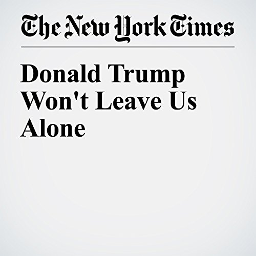 Donald Trump Won't Leave Us Alone cover art