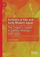 Portraits of Edo and Early Modern Japan: The Shogun's Capital in Zuihitsu Writings, 1657–1855
