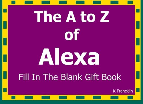 The A to Z of Alexa Fill In The Blank Gift Book: Personalized Meaning of Name: Volume 119 (A to Z Name Gift Book)