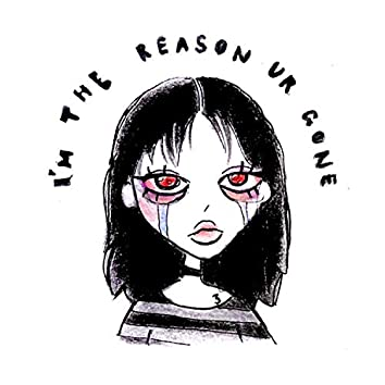 I'm the Reason Ur Gone (feat. Luci)