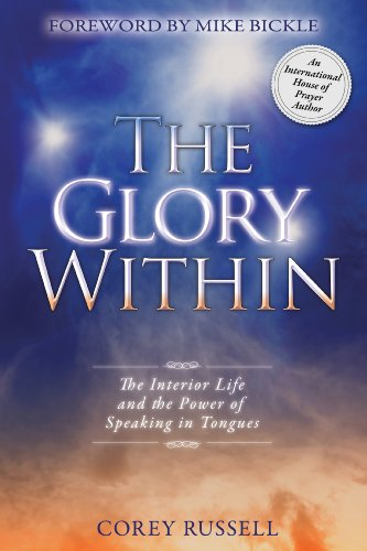 The Glory Within: The Interior Life and the Power of Speaking in Tongues (English Edition)