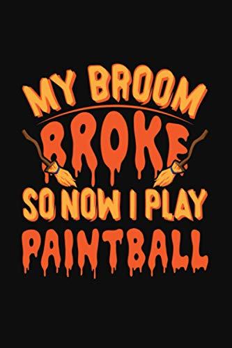 My broom Broke So Now I Play Paintball: Perfect Paintball Player Halloween Gift. Cute Notebook Line Journal for Paintball Lover. Blank Lined notebook/Journal to write in.