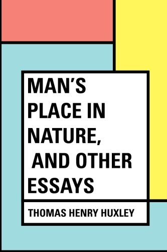 Man's Place in Nature, and Other Essays