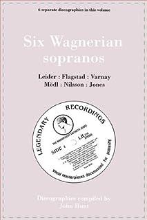 Six Wagnerian Sopranos. 6 Discographies. Frieda Leider, Kirsten Flagstad, Astrid Varnay, Martha M??dl (Modl), Birgit Nilsson, Gwyneth Jones. [1994]. by John Hunt (2009-07-15)