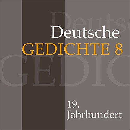 Deutsche Gedichte 8: 19. Jahrhundert (Werke von Eduard Mörike, Nikolaus Lenau, Adalbert Stifter, Friedrich Hebbel und Georg Herwegh)