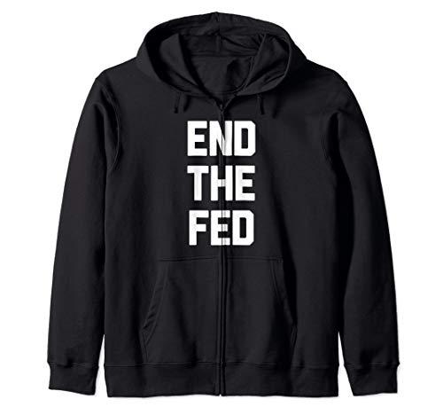 End The Fed Novelty Anti Establishment Gift Zip Hoodie