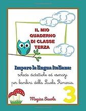 Il mio quaderno di classe terza: Imparo la lingua italiana: schede didattiche ed esercizi per bambini della Scuola Primari...