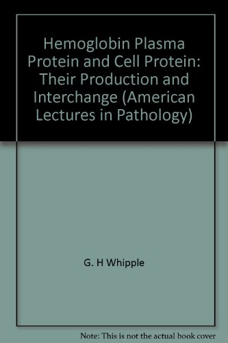 Hemoglobin Plasma Protein and Cell Protein: Their Production and Interchange (American Lectures in Pathology)