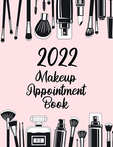 2022 Makeup Appointment Book: Daily and Hourly Planner to Schedule Appointments at 15 Minutes Intervals; Perfect for Makeup Artists, Lash Technicians and Nail Techs