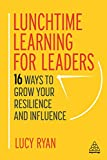Lunchtime Learning for Leaders: Quick-fire Ways to Grow Your Resilience and Influence
