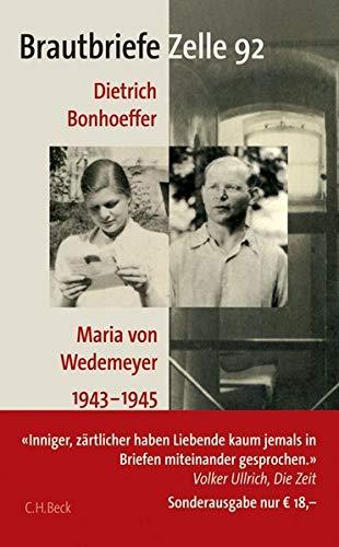 Brautbriefe Zelle 92: Dietrich Bonhoeffer, Maria von Wedemeyer 1943-1945: Dietrich Bonhoeffer - Maria von Wedemeyer 1943 - 1945. Sonderausgabe zum 100. Geburtstag Dietrich Bonhoeffers