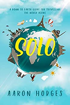 Solo: A Down to Earth Guide for Travelling the World Alone by [Aaron Hodges, Genevieve Lerner]