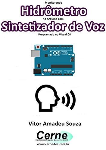 Monitorando  Hidrômetro no Arduino com Sintetizador de Voz Programado no Visual C#  (Portuguese Edition)