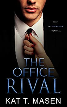 The Office Rival: An Enemies-to-Lovers Romance by [Kat T. Masen]