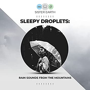 ! ! ! ! ! ! ! ! Sleepy Droplets: Rain Sounds from the Mountains ! ! ! ! ! ! ! !