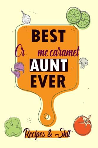 BEST Crème caramel AUNT EVER /Blank Recipe Book: /Blank Cookbook,Personalized Recipe Book,Cute Recipe Book,Empty Recipe Book,Customized Recipe ... Recipe Book to Write In Your Own...
