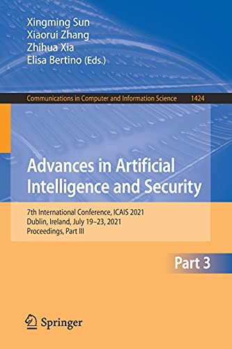 Advances in Artificial Intelligence and Security: 7th International Conference, Icais 2021, Dublin, Ireland, July 19-23, 2021, Proceedings, Part III