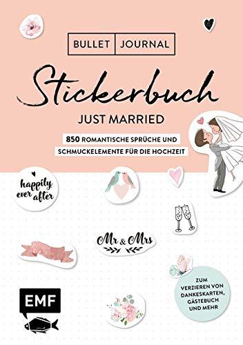 Bullet Journal – Stickerbuch Just married: 850 romantische Sprüche und Schmuckelemente für die Hochzeit: Zum Verzieren von Dankeskarten, Gästebuch und ... Alle Aufkleber mit beschreibbarer Oberfläche