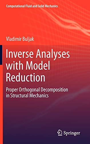 Inverse Analyses with Model Reduction: Proper Orthogonal Decomposition in Structural Mechanics (Computational Fluid and Solid Mechanics)