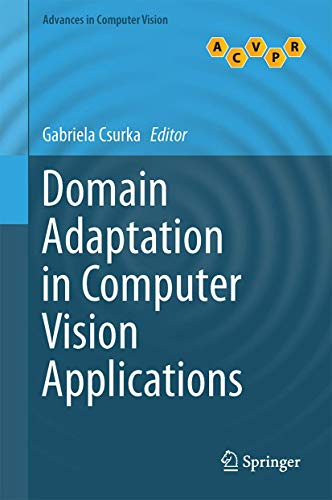 Compare Textbook Prices for Domain Adaptation in Computer Vision Applications Advances in Computer Vision and Pattern Recognition 1st ed. 2017 Edition ISBN 9783319583464 by Csurka, Gabriela