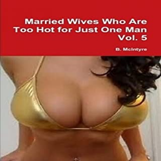 Married Wives Who Are too Hot for Just One Man, Vol. 5 audiobook cover art