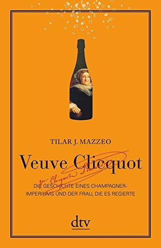 Veuve Clicquot: Die Geschichte eines Champagner-Imperiums und der Frau, die es regierte