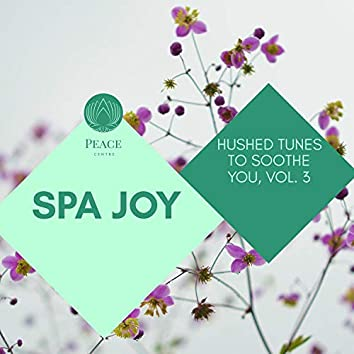 Spa Joy - Hushed Tunes To Soothe You, Vol. 3
