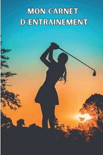 Mon carnet d'entrainement Golf: Cahier d'entrainement pour golfeur - Fiches d'exercices à...
